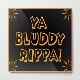 Ya Bluddy Rippa Metal Print