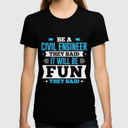 Be A Civil Engineer They Said It Will Be Fun They Said T-shirt