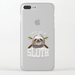 Just Be Sloth Funny Sleepy Sloths Forest Nature Wildlife Animals Zoo Wilderness Gift Clear iPhone Case