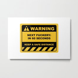 Funny Human Warning Label / Sign NEXT FUCKERY: IN 60 SECONDS Sayings Sarcasm Humor Quotes Metal Print