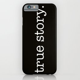 True Story iPhone Case