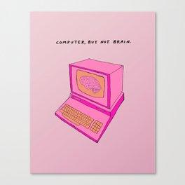 Computer, but not Brain Canvas Print