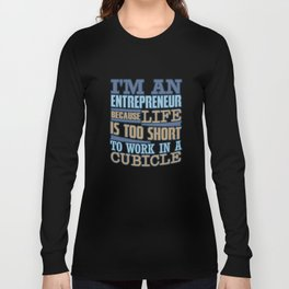 I'm An Entrepreneur Because Life Is Too Short Long Sleeve T-shirt
