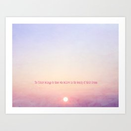 The future belongs to those who believe in the beauty of their dreams-Sunset Art Print