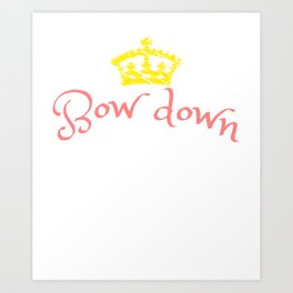 """""""Bow Down Bitches"""" tee design specially made for a royal blooded like you! Grab this awesome tee now Art Print"""