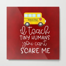 I teach tiny humans Metal Print