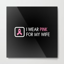 Breast Cancer: Pink For My Wife Metal Print