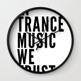 In Trance Music We Trust Wall Clock