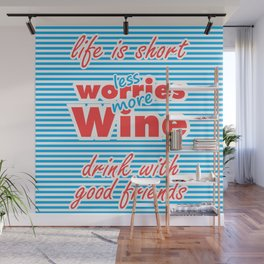 Less Worries, More Wine, Life is Short, Drink With Good Friends Wall Mural