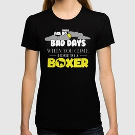 Funny Boxer Design There Are No Bad Days When You come Home To A Boxer T-shirt