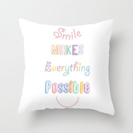 Smile makes everything possible Throw Pillow