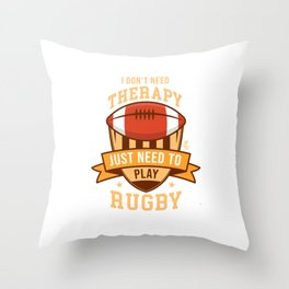 I Don't Need Therapy Just Rugby Athletes Sports Players Rugby Lovers Throw Pillow