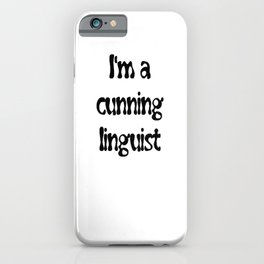 I'm A Cunning Linguist iPhone Case