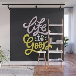Life Is Good Wall Mural
