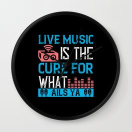 Live Music Is The Cure For What Ails Ya Wall Clock
