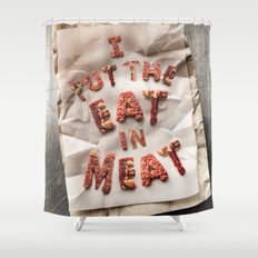 I Put the Eat in Meat Shower Curtain