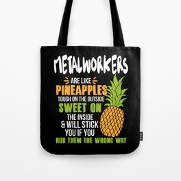 Metalworkers Are Like Pineapples. Tough On The Outside Sweet On The Inside Tote Bag
