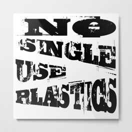 No Single Use Plastic EcoFriendly Recycle Quote Metal Print