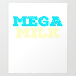 """Looking and craving for a """"Mega Milk"""" Wear it anytime with this simple and fantastic tee! Art Print"""