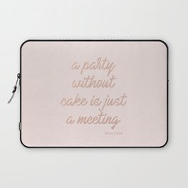 A Party without Cake is just a Meeting - Julia Child Laptop Sleeve