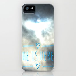 He Is here iPhone Case
