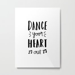 Dance your heart out - typography Metal Print