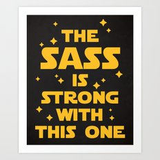 The Sass Is Strong Funny Quote Art Print