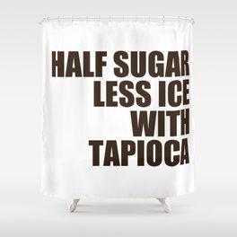 Half Sugar Less Ice with Tapioca Shower Curtain