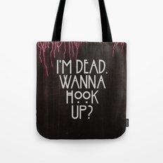 I'm dead. Wanna hook up? Tote Bag