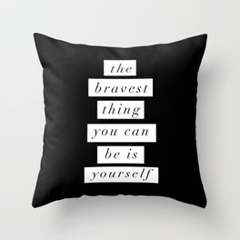 The Bravest Thing You Can Be is Yourself black and white inspirational typography wall decor Throw Pillow