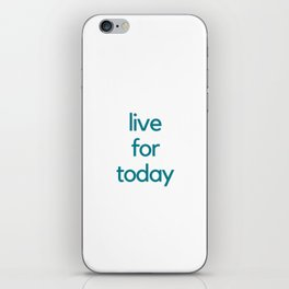 LIVE FOR TODAY iPhone Skin