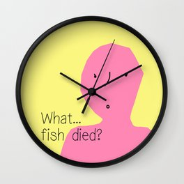 What…fish died? Wall Clock