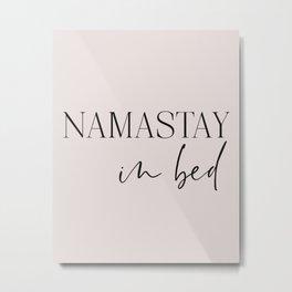 Namastay in bed, Typography Art Metal Print