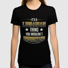 It's A Librarian Thing You Wouldn't Understand T-shirt