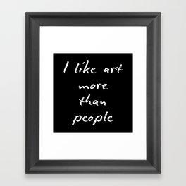 I like art more than people Framed Art Print