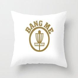 Bang Me Disc Golf Funny Throw Pillow