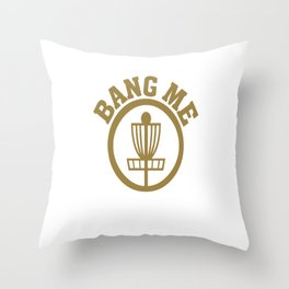 Bang Me Disc Golf Funny Throw Pillow