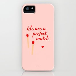 We are a perfect match - Valentine's Day iPhone Case