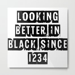 Looking Better In Black Since 1234 [Black] Metal Print