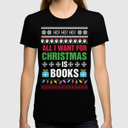 All I want for Christmas is books, Ugly Sweater, Book Lover, Bookish T-shirt
