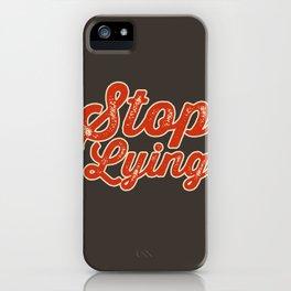 Stop Lying iPhone Case