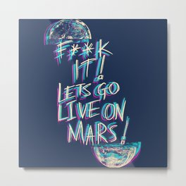 Lets Go Live On Mars Metal Print