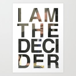 I AM THE DECIDER Art Print