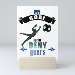 My Goal Is To Deny Yours Soccer Goalkeeper Mini Art Print