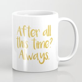 After all this time? Always. - Severus Snape Coffee Mug
