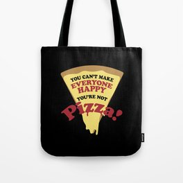 You can't make everyone happy you are not pizza Tote Bag