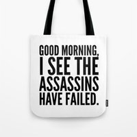 sayings Tote Bags featuring Good morning, I see the assassins have failed. by CreativeAngel