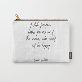With Freedom, Books, Flowers And The Moon, Who Could Not Be Happy Carry-All Pouch