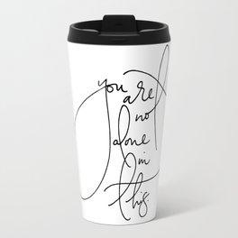 """You Are Not Alone"" Travel Mug"