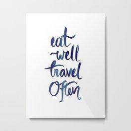 Eat Well Travel Often Metal Print